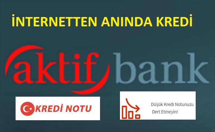 Aktifbank Anında Kredi İle Düşük Kredi Notunu Artırmanın Formülü Bulundu