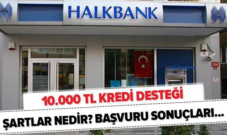Halkbank 10.000 TL Onaylı Ertelemeli Destek Kredisi